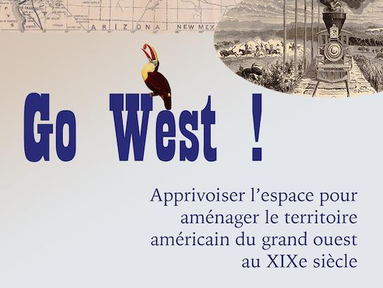 Go west ! Apprivoiser l'espace pour aménager le territoire américain au XIXe siècle