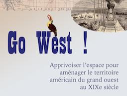 Go west ! Apprivoiser la nature pour aménager l'espace américain au XIXe siècle